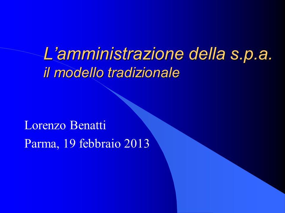 Lamministrazione della s.p.a. il modello tradizionale Lorenzo Benatti Parma, 19 febbraio 2013