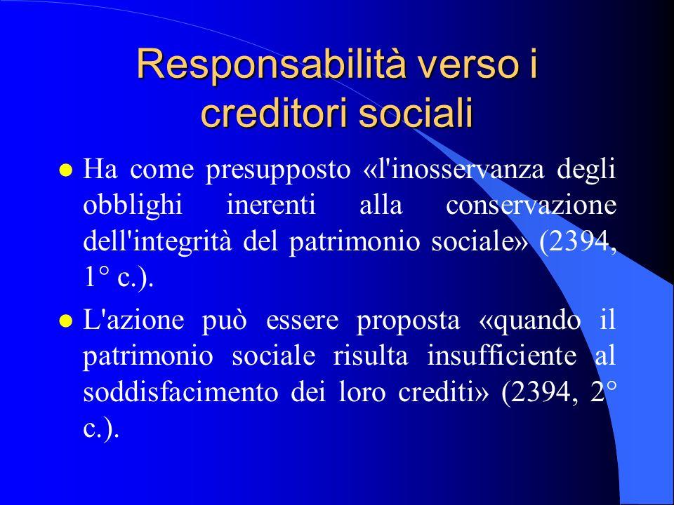 Responsabilità verso i creditori sociali l Ha come presupposto «l'inosservanza degli obblighi inerenti alla conservazione dell'integrità del patrimoni