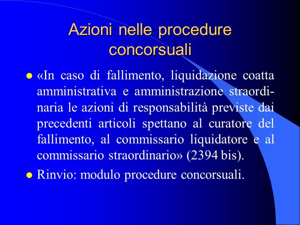 Azioni nelle procedure concorsuali l «In caso di fallimento, liquidazione coatta amministrativa e amministrazione straordi- naria le azioni di respons