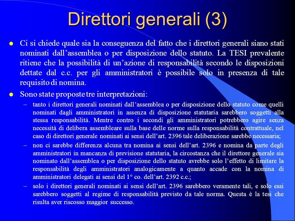 Direttori generali (3) l Ci si chiede quale sia la conseguenza del fatto che i direttori generali siano stati nominati dallassemblea o per disposizion