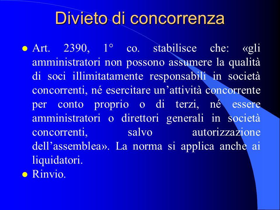 Divieto di concorrenza l Art. 2390, 1° co. stabilisce che: «gli amministratori non possono assumere la qualità di soci illimitatamente responsabili in