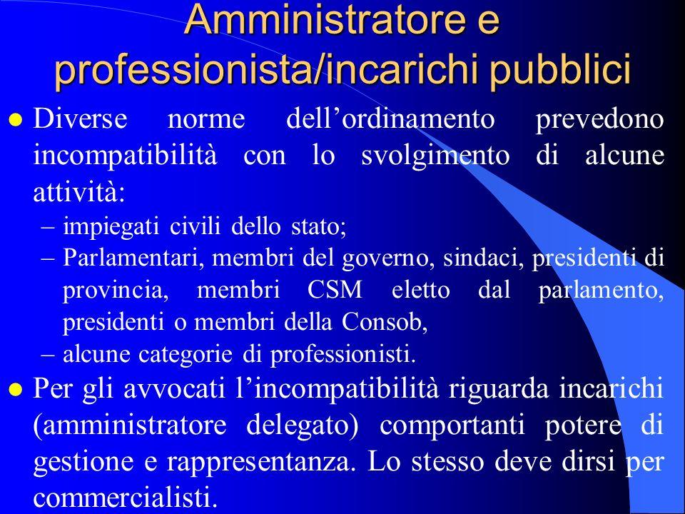 Amministratore e professionista/incarichi pubblici l Diverse norme dellordinamento prevedono incompatibilità con lo svolgimento di alcune attività: –i