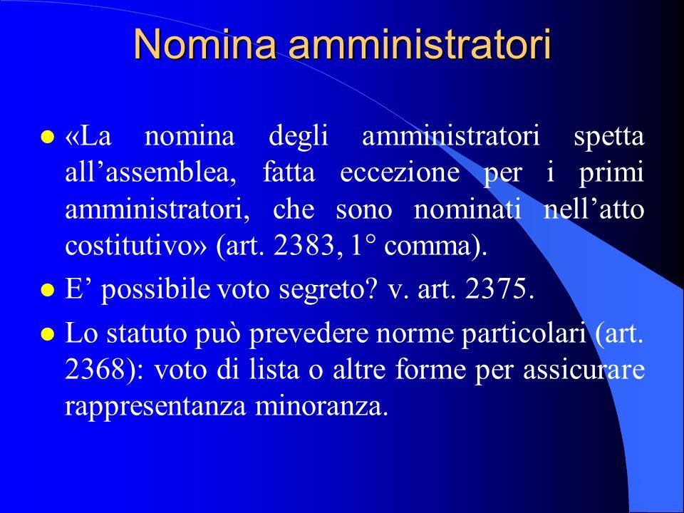 Nomina amministratori l «La nomina degli amministratori spetta allassemblea, fatta eccezione per i primi amministratori, che sono nominati nellatto co