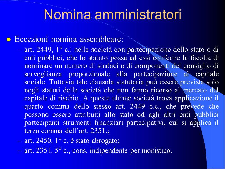 Nomina amministratori l Eccezioni nomina assembleare: –art. 2449, 1° c.: nelle società con partecipazione dello stato o di enti pubblici, che lo statu