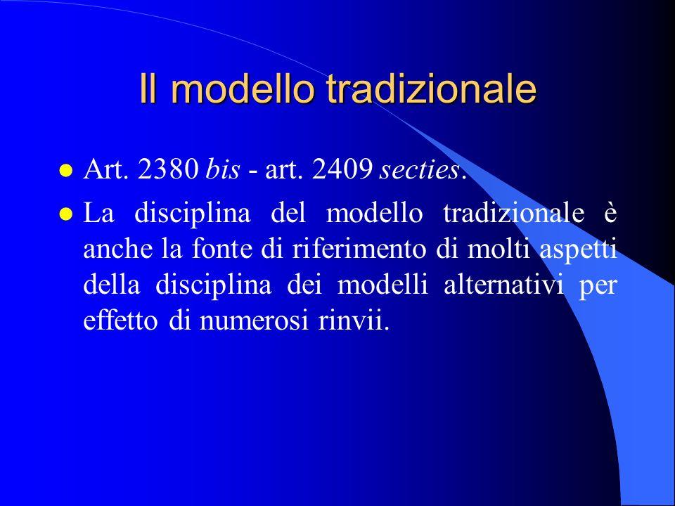Il modello tradizionale l Art. 2380 bis - art. 2409 secties. l La disciplina del modello tradizionale è anche la fonte di riferimento di molti aspetti