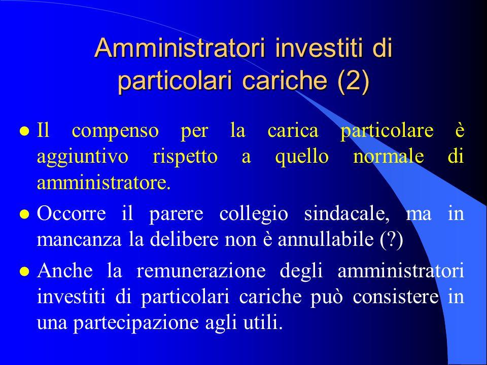 Amministratori investiti di particolari cariche (2) l Il compenso per la carica particolare è aggiuntivo rispetto a quello normale di amministratore.