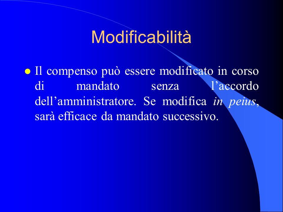 Modificabilità l Il compenso può essere modificato in corso di mandato senza laccordo dellamministratore. Se modifica in peius, sarà efficace da manda