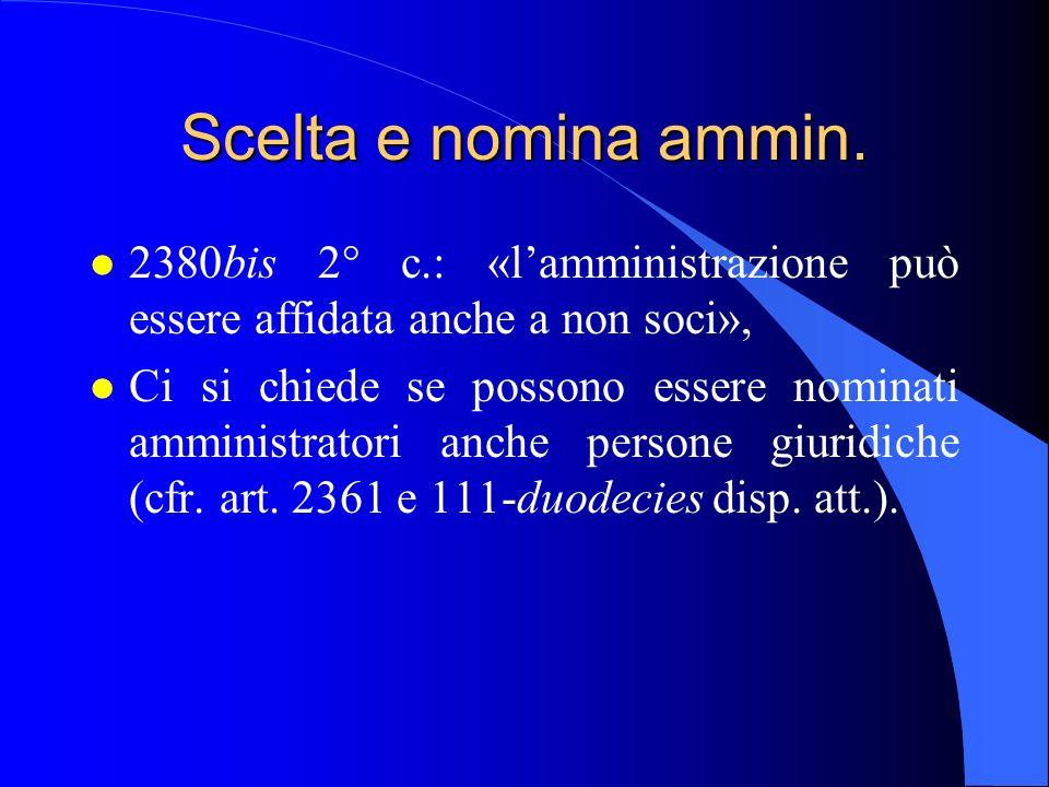 Scelta e nomina ammin. l 2380bis 2° c.: «lamministrazione può essere affidata anche a non soci», l Ci si chiede se possono essere nominati amministrat
