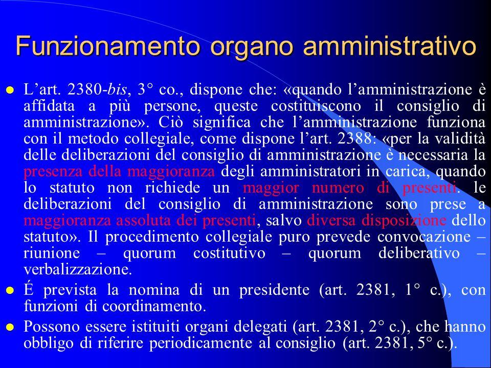 Funzionamento organo amministrativo l Lart. 2380-bis, 3° co., dispone che: «quando lamministrazione è affidata a più persone, queste costituiscono il