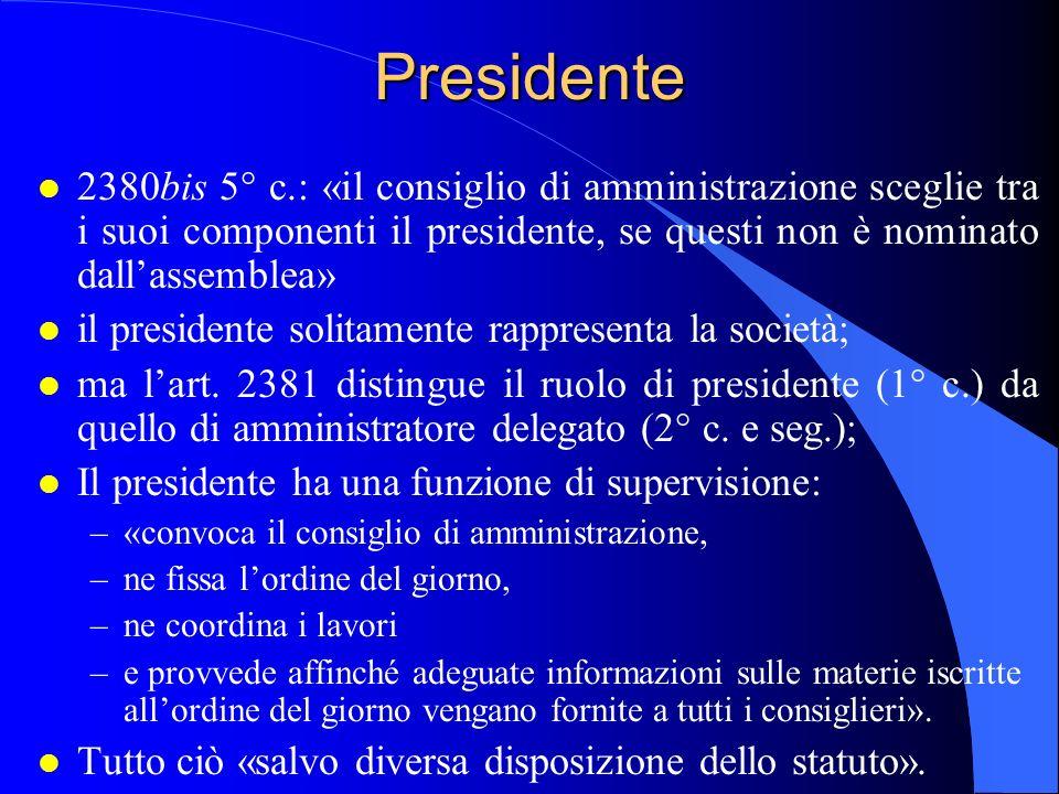 Presidente l 2380bis 5° c.: «il consiglio di amministrazione sceglie tra i suoi componenti il presidente, se questi non è nominato dallassemblea» l il