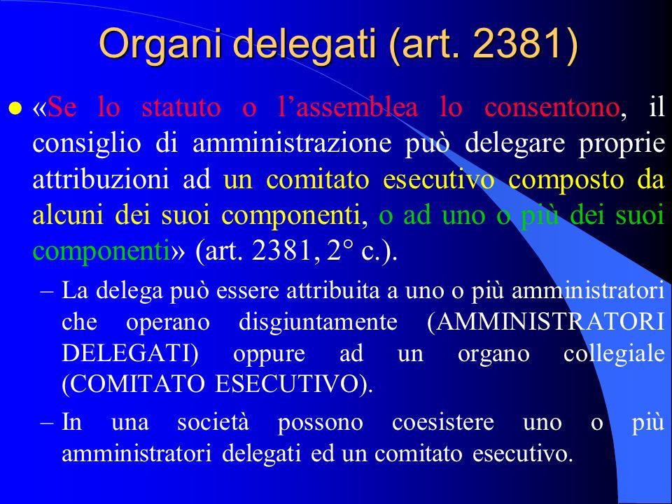 Organi delegati (art. 2381) l «Se lo statuto o lassemblea lo consentono, il consiglio di amministrazione può delegare proprie attribuzioni ad un comit