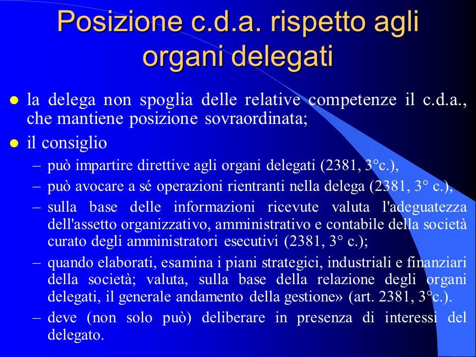Posizione c.d.a. rispetto agli organi delegati l la delega non spoglia delle relative competenze il c.d.a., che mantiene posizione sovraordinata; l il