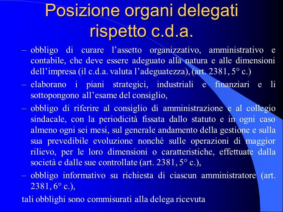Posizione organi delegati rispetto c.d.a. –obbligo di curare lassetto organizzativo, amministrativo e contabile, che deve essere adeguato alla natura