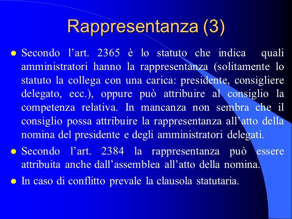 Rappresentanza (3) l Secondo lart. 2365 è lo statuto che indica quali amministratori hanno la rappresentanza (solitamente lo statuto la collega con un