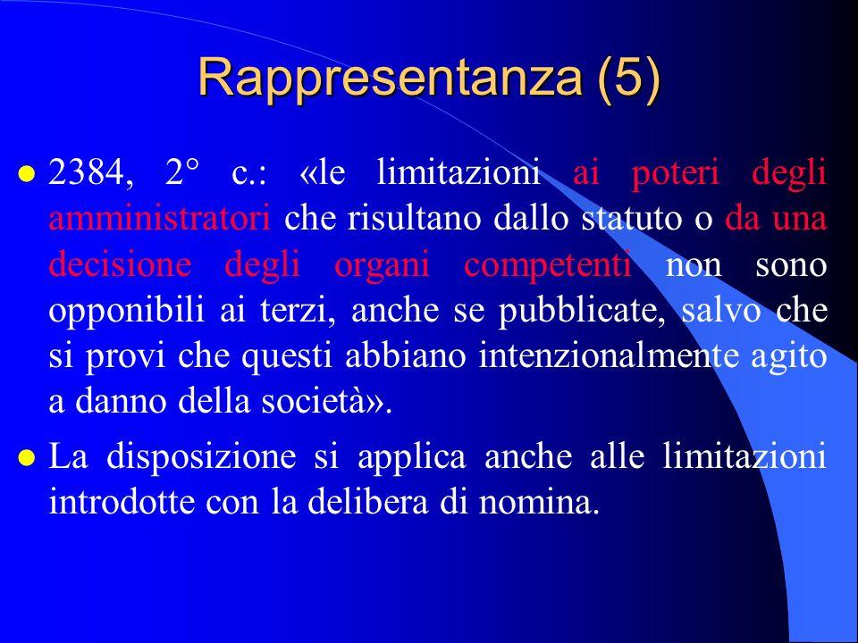Rappresentanza (5) l 2384, 2° c.: «le limitazioni ai poteri degli amministratori che risultano dallo statuto o da una decisione degli organi competent