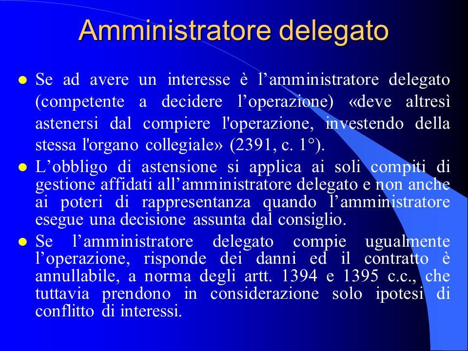 Amministratore delegato l Se ad avere un interesse è lamministratore delegato (competente a decidere loperazione) «deve altresì astenersi dal compiere