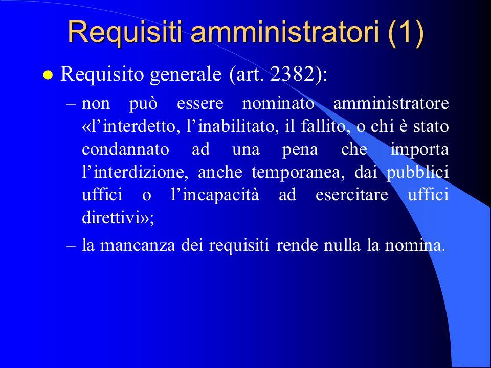 Requisiti amministratori (1) l Requisito generale (art. 2382): –non può essere nominato amministratore «linterdetto, linabilitato, il fallito, o chi è
