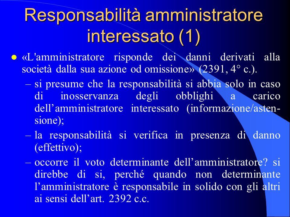 Responsabilità amministratore interessato (1) l «L'amministratore risponde dei danni derivati alla società dalla sua azione od omissione» (2391, 4° c.