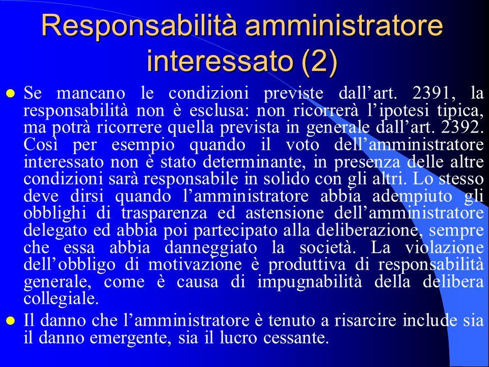 Responsabilità amministratore interessato (2) l Se mancano le condizioni previste dallart. 2391, la responsabilità non è esclusa: non ricorrerà lipote