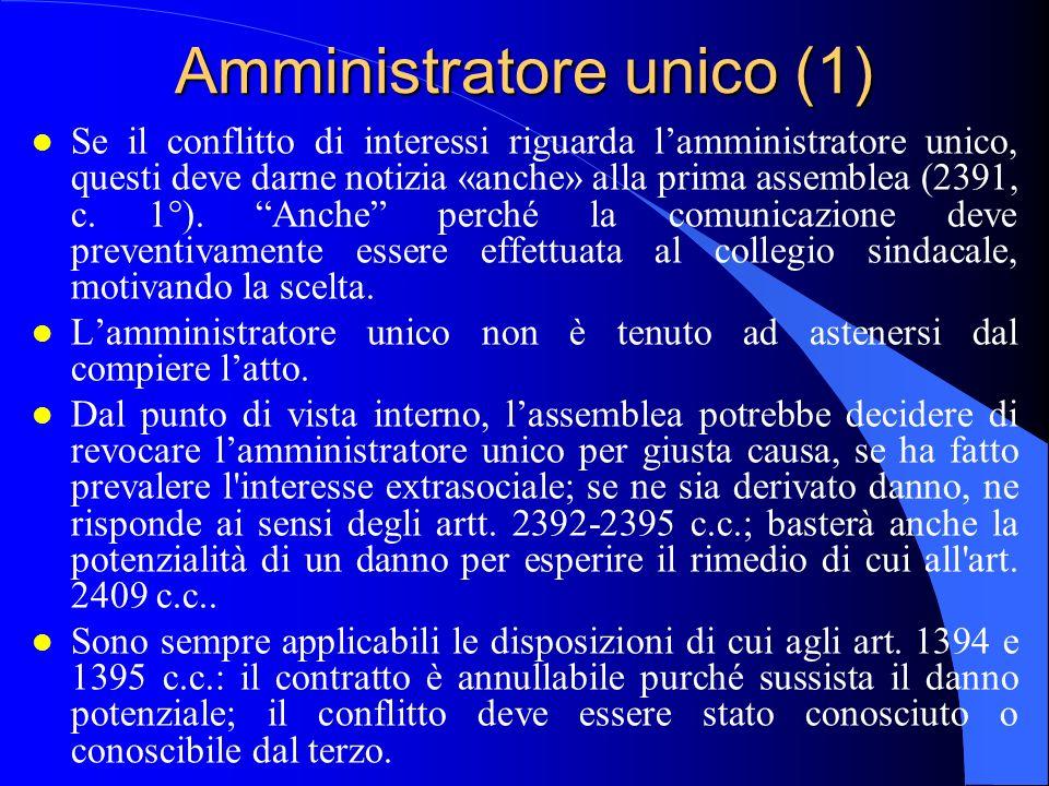 Amministratore unico (1) l Se il conflitto di interessi riguarda lamministratore unico, questi deve darne notizia «anche» alla prima assemblea (2391,