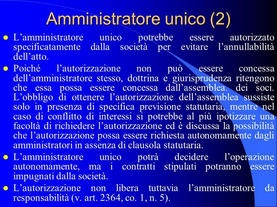 Amministratore unico (2) l Lamministratore unico potrebbe essere autorizzato specificatamente dalla società per evitare lannullabilità dellatto. l Poi