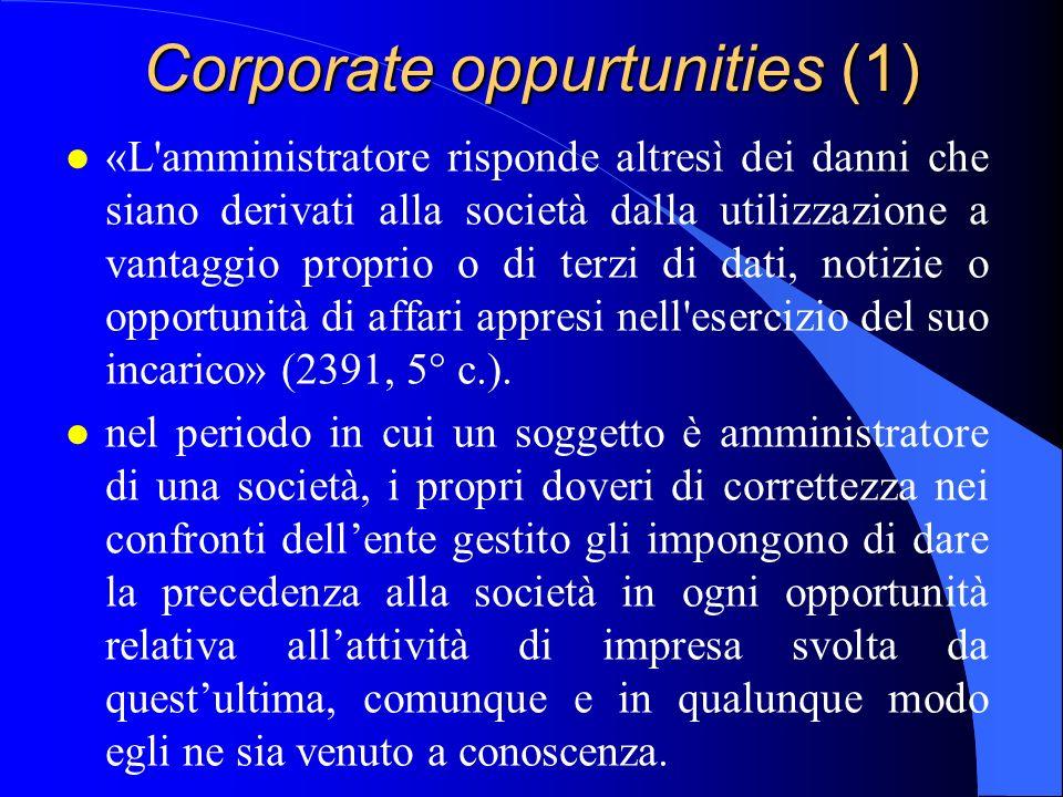 Corporate oppurtunities (1) l «L'amministratore risponde altresì dei danni che siano derivati alla società dalla utilizzazione a vantaggio proprio o d