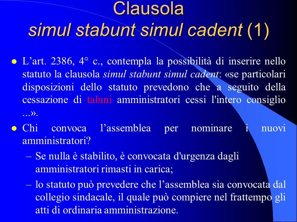 Clausola simul stabunt simul cadent (1) l Lart. 2386, 4° c., contempla la possibilità di inserire nello statuto la clausola simul stabunt simul cadent