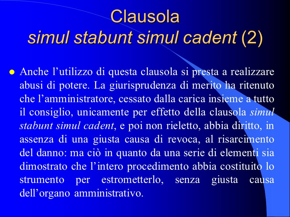 Clausola simul stabunt simul cadent (2) l Anche lutilizzo di questa clausola si presta a realizzare abusi di potere. La giurisprudenza di merito ha ri