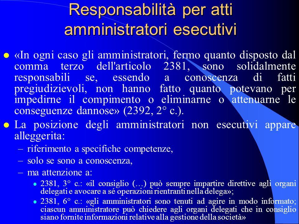 Responsabilità per atti amministratori esecutivi l «In ogni caso gli amministratori, fermo quanto disposto dal comma terzo dell'articolo 2381, sono so