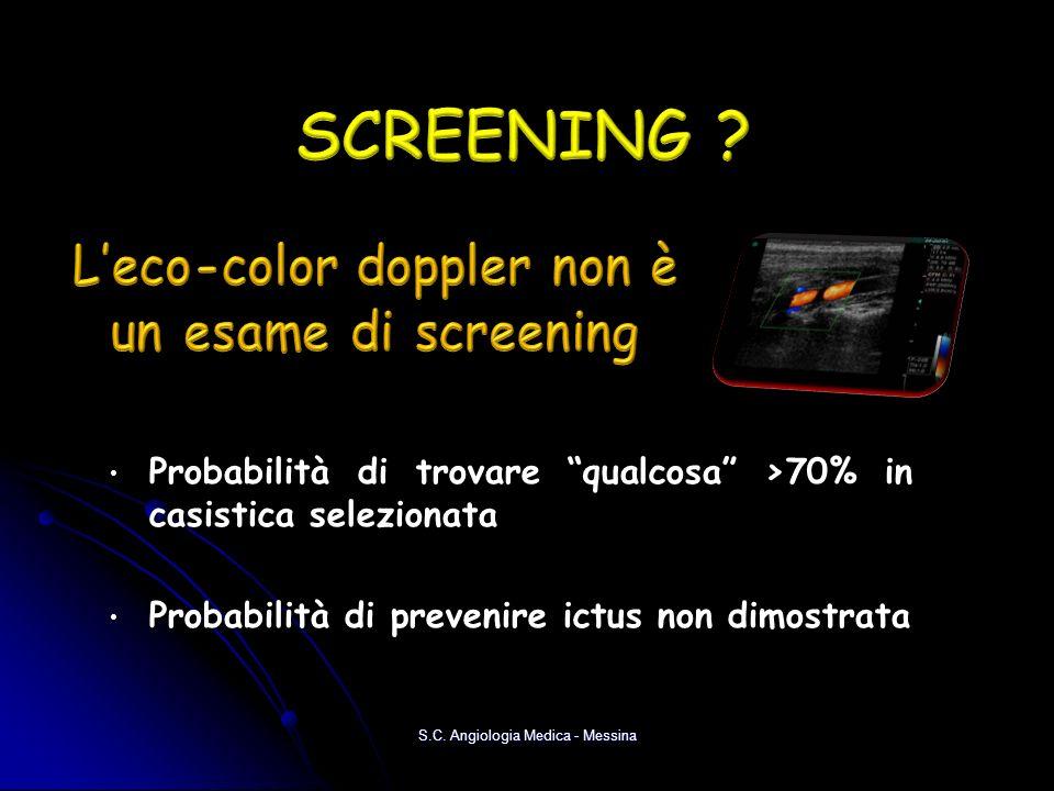 Probabilità di trovare qualcosa >70% in casistica selezionata Probabilità di trovare qualcosa >70% in casistica selezionata Probabilità di prevenire i