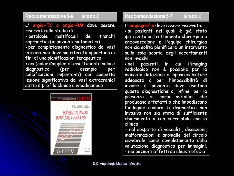 S.C. Angiologia Medica - Messina Raccomandazione 5-6 Grado C L angio-TC o angio-RM deve essere riservato allo studio di : patologie multifocali dei tr