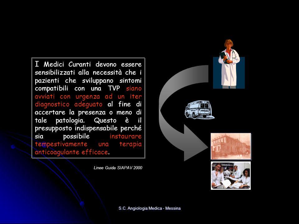 S.C. Angiologia Medica - Messina I Medici Curanti devono essere sensibilizzati alla necessità che i pazienti che sviluppano sintomi compatibili con un