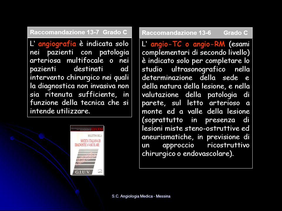 S.C. Angiologia Medica - Messina Raccomandazione 13-6 Grado C L angio-TC o angio-RM (esami complementari di secondo livello) è indicato solo per compl