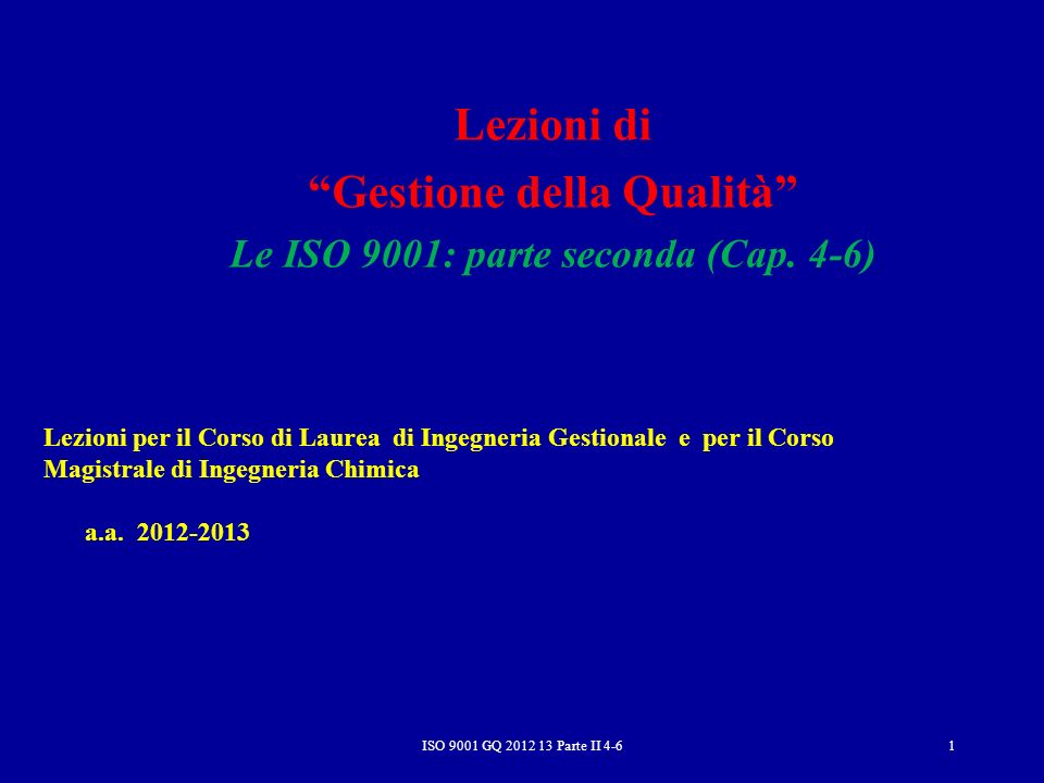 ISO 9001 GQ 2012 13 Parte II 4-622 NORMA ITALIANA Sistemi di gestione per la qualità Requisiti UNI EN ISO 9001 4.2.2Manuale della Qualità Lorganizzazione deve preparare e tenere aggiornato un manuale della qualità che includa: a) il campo di applicazione del sistema di gestione per la qualità nonché dettagli sulle eventuali esclusioni e le relative giustificazioni (vedere 1.2), b) le procedure documentate predisposte per il sistema di gestione per la qualità o i riferimenti alle stesse, c) una descrizione delle interazioni tra i processi del sistema di gestione per la qualità ElementoChiave