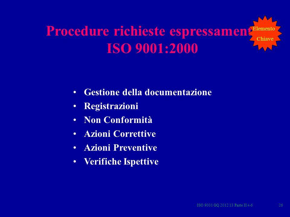 ISO 9001 GQ 2012 13 Parte II 4-626 Procedure richieste espressamente ISO 9001:2000 Gestione della documentazione Registrazioni Non Conformità Azioni C