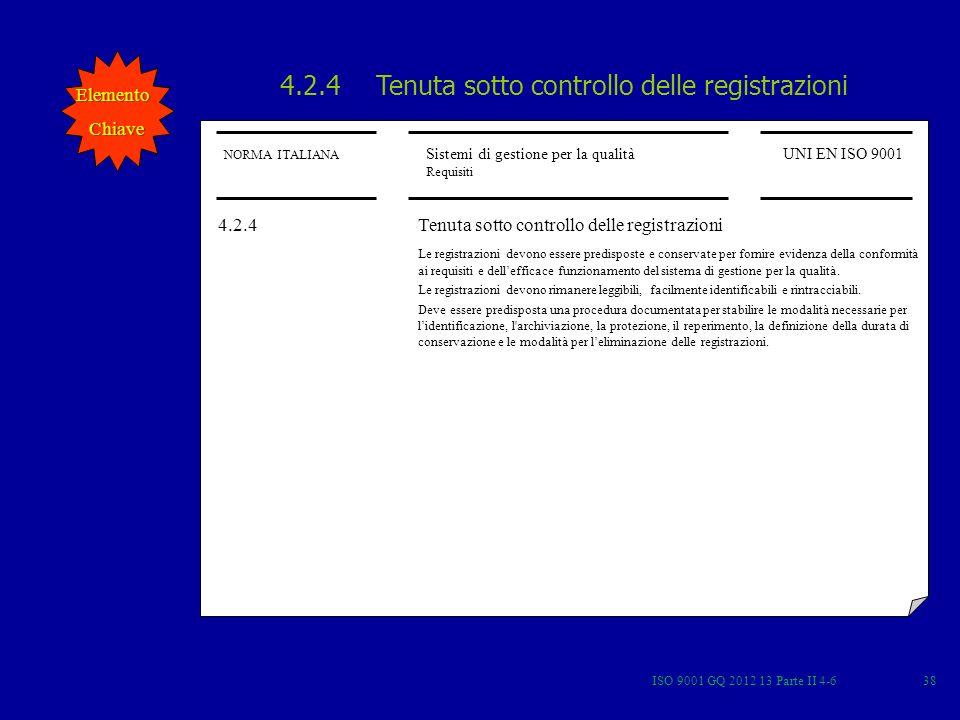 ISO 9001 GQ 2012 13 Parte II 4-638 NORMA ITALIANA Sistemi di gestione per la qualità Requisiti UNI EN ISO 9001 4.2.4 Tenuta sotto controllo delle regi