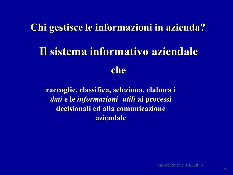 raccoglie, classifica, seleziona, elabora i dati e le informazioni utili ai processi decisionali ed alla comunicazione aziendale Il sistema informativ