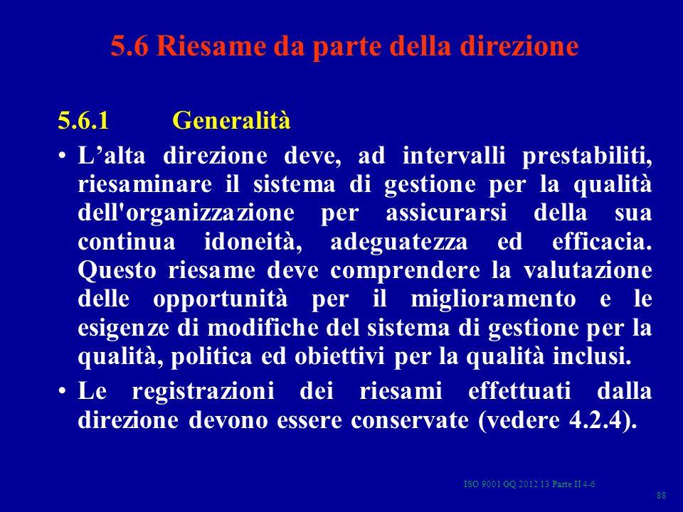 88 5.6.1 Generalità Lalta direzione deve, ad intervalli prestabiliti, riesaminare il sistema di gestione per la qualità dell'organizzazione per assicu