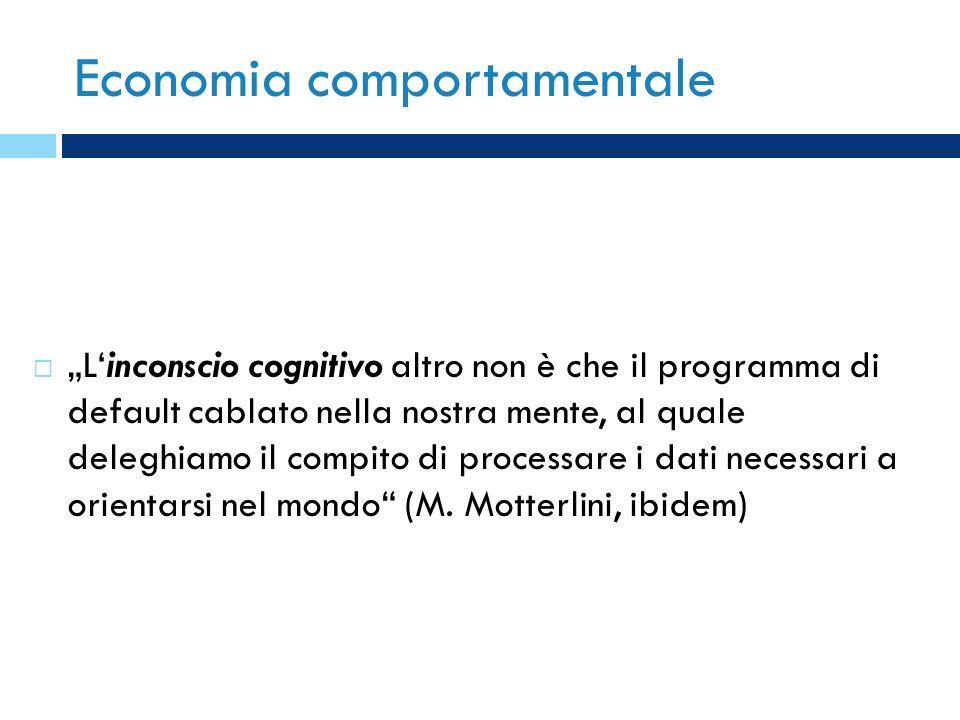 Economia comportamentale Linconscio cognitivo altro non è che il programma di default cablato nella nostra mente, al quale deleghiamo il compito di pr