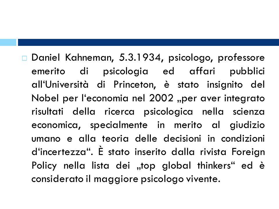 Daniel Kahneman, 5.3.1934, psicologo, professore emerito di psicologia ed affari pubblici allUniversità di Princeton, è stato insignito del Nobel per