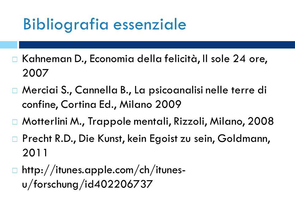 Bibliografia essenziale Kahneman D., Economia della felicità, Il sole 24 ore, 2007 Merciai S., Cannella B., La psicoanalisi nelle terre di confine, Co