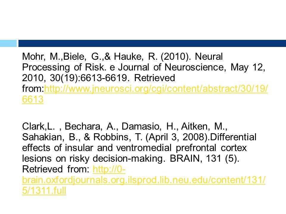 Mohr, M.,Biele, G.,& Hauke, R. (2010). Neural Processing of Risk. e Journal of Neuroscience, May 12, 2010, 30(19):6613-6619. Retrieved from:http://www