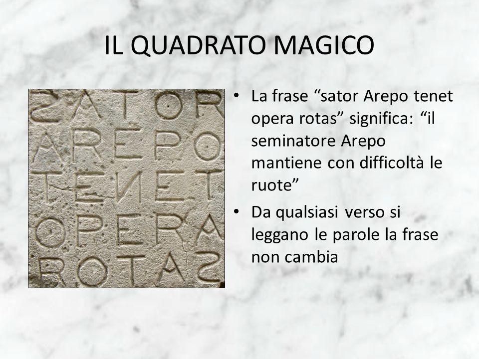 IL QUADRATO MAGICO La frase sator Arepo tenet opera rotas significa: il seminatore Arepo mantiene con difficoltà le ruote Da qualsiasi verso si leggan