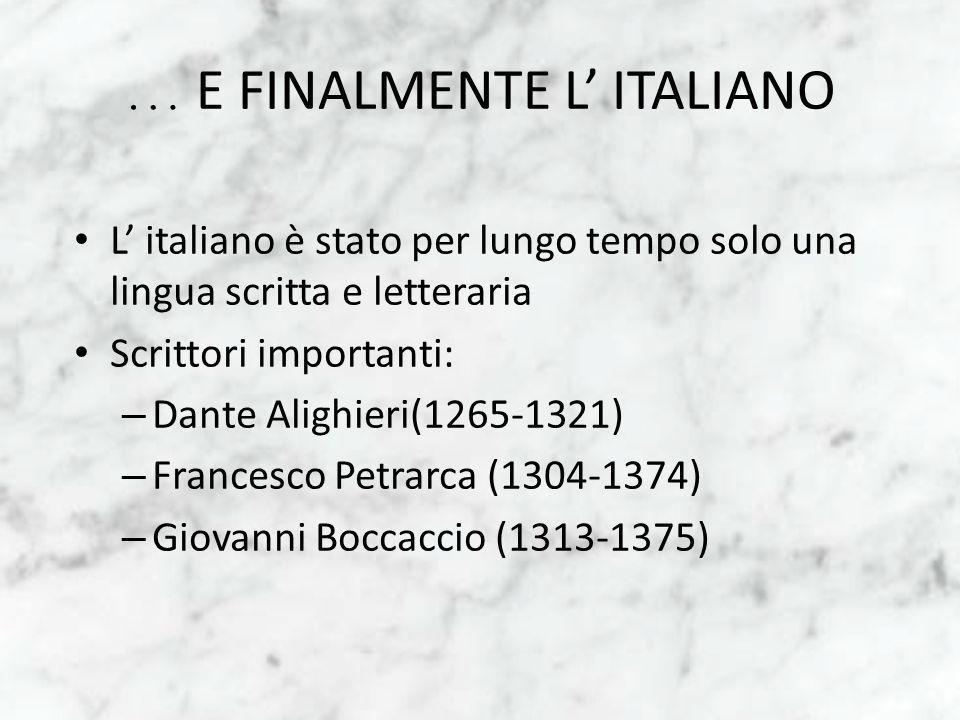 … E FINALMENTE L ITALIANO L italiano è stato per lungo tempo solo una lingua scritta e letteraria Scrittori importanti: – Dante Alighieri(1265-1321) –