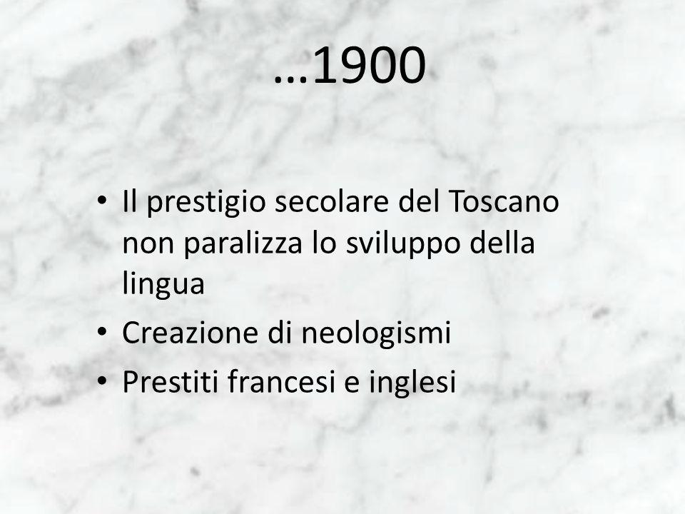 …1900 Il prestigio secolare del Toscano non paralizza lo sviluppo della lingua Creazione di neologismi Prestiti francesi e inglesi