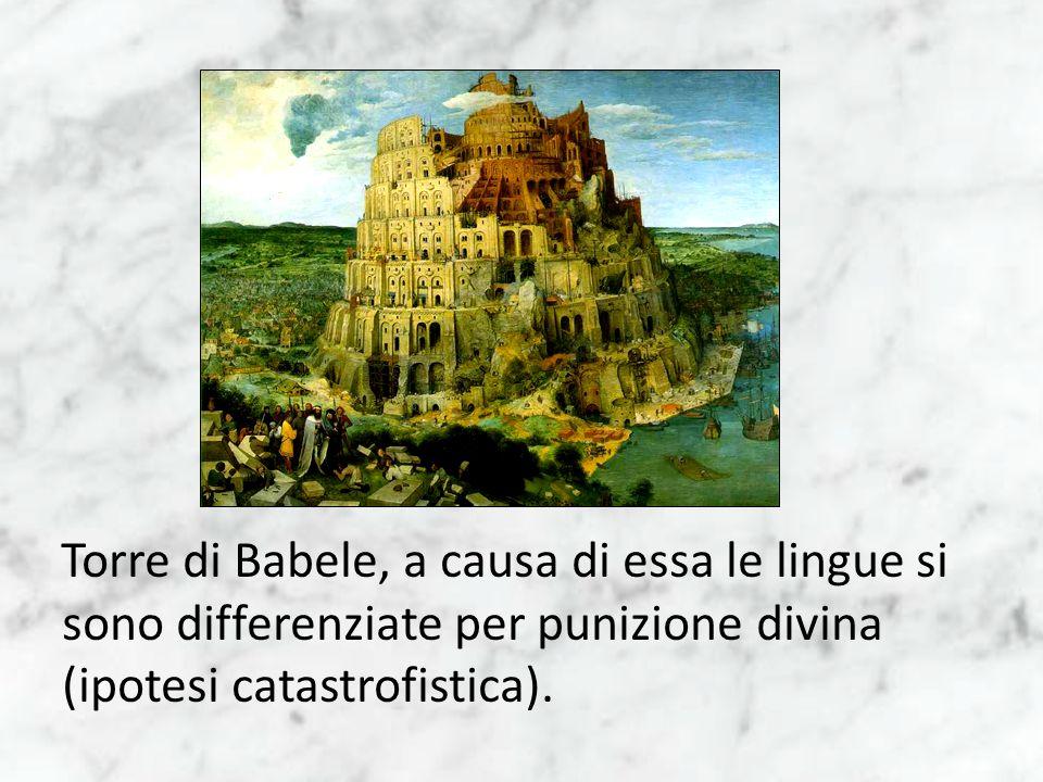 Torre di Babele, a causa di essa le lingue si sono differenziate per punizione divina (ipotesi catastrofistica).