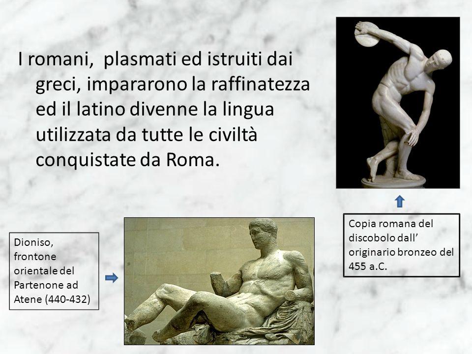 I romani, plasmati ed istruiti dai greci, impararono la raffinatezza ed il latino divenne la lingua utilizzata da tutte le civiltà conquistate da Roma