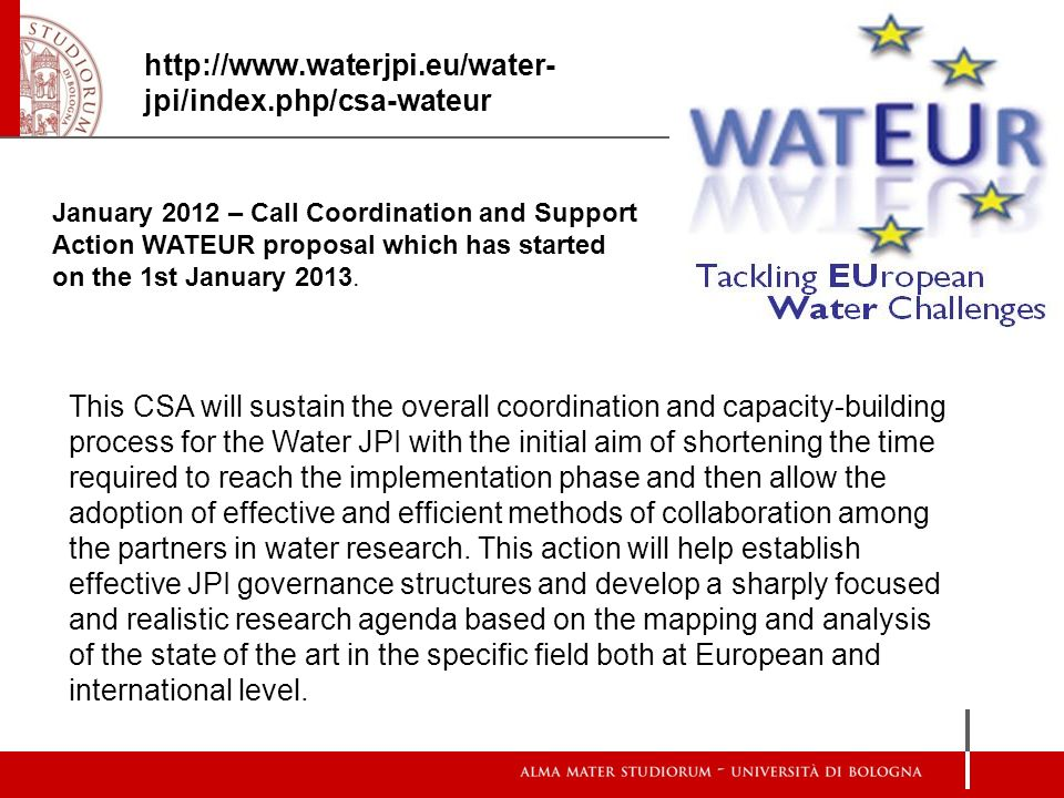 http://www.waterjpi.eu/water- jpi/index.php/csa-wateur January 2012 – Call Coordination and Support Action WATEUR proposal which has started on the 1s
