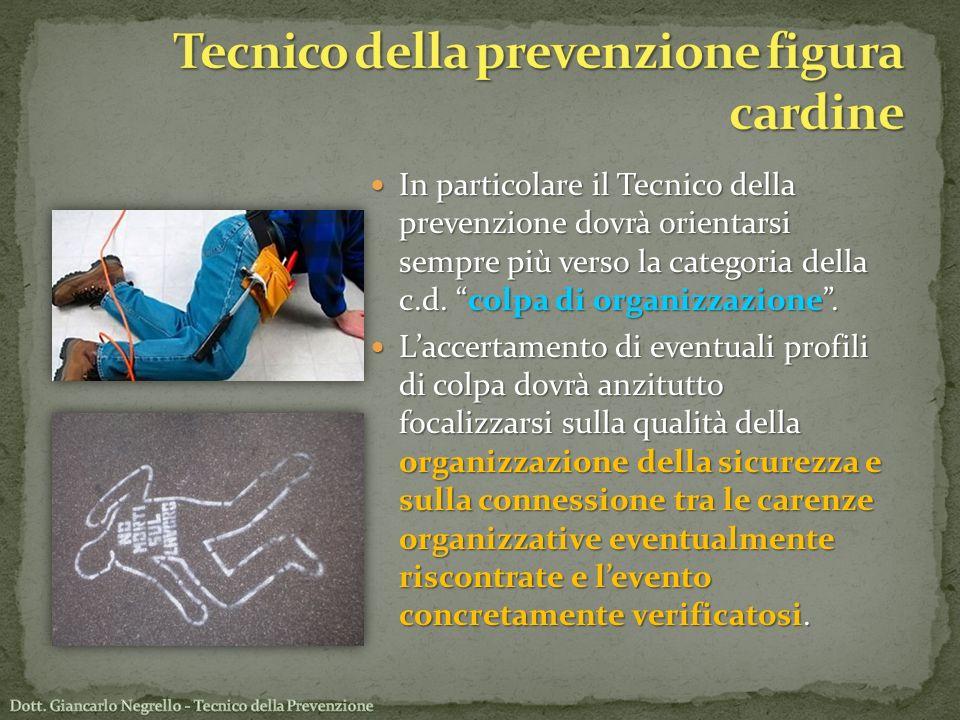 In particolare il Tecnico della prevenzione dovrà orientarsi sempre più verso la categoria della c.d. colpa di organizzazione. In particolare il Tecni