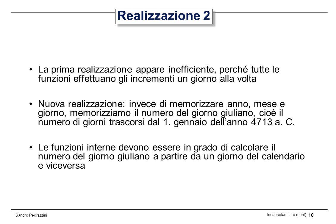 10 Incapsolamento (cont) Sandro Pedrazzini Realizzazione 2 La prima realizzazione appare inefficiente, perché tutte le funzioni effettuano gli increme